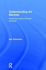 Understanding Art Markets : Inside the World of Art and Business - Iain Robertson