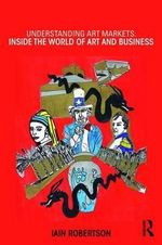 Understanding Art Markets : Inside the World of Art and Business - Iain Robertson