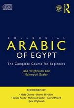 Colloquial Arabic of Egypt : The Complete Course for Beginners - Jane Wightwick