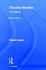Theatre Studies : The Basics - Robert Leach