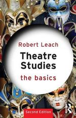 Theatre Studies : The Basics Series - Robert Leach