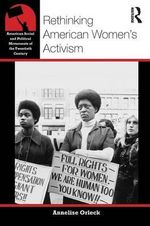 Rethinking American Women's Activism - Annelise Orleck