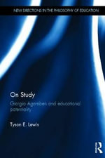 On Study : Giorgio Agamben and Educational Potentiality - Tyson Lewis