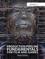 Production Pipeline Fundamentals for Film and Games : Fundamentals for Film, Gaming and Animation - Renee Dunlop