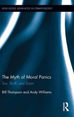 The Myth of Moral Panics : Sex, Snuff, and Satan - Bill (William) Thompson