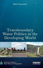Transboundary Water Politics in the Developing World : Earthscan Studies in Water Resource Management - Naho Mirumachi
