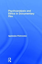 Psychoanalysis and Ethics in Documentary Film : The Governance of UNESCO's Bioethics Programme - Agnieszka Piotrowska