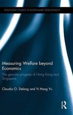 Measuring Welfare Beyond Economics : The Genuine Progress of Hong Kong and Singapore - Claudio O Delang