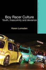 Boy Racer Culture : Youth, Masculinity and Deviance - Karen Lumsden