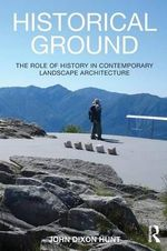 Historical Ground : The Role of History in Contemporary Landscape Architecture - John Dixon Hunt