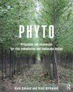 Phyto : Principles and Resources for Site Remediation and Landscape Design - Niall Kirkwood