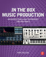In the Box Music Production : Advanced Tools and Techniques for Pro Tools - Mike Collins