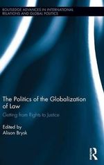 The Politics of the Globalization of Law : Getting from Rights to Justice