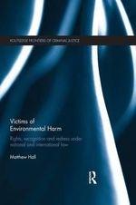 Victims of Environmental Harm : Rights, Recognition and Redress Under National and International Law - Matthew Hall