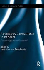 Parliamentary Communication in EU Affairs : Connecting with the Electorate?