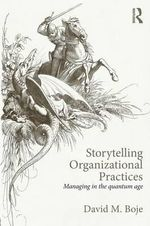 Storytelling Organizational Practices : Managing in the Quantum Age - David M. Boje