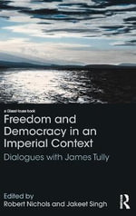 Freedom and Democracy in an Imperial Context : Dialogues with James Tully