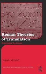 Roman Theories of Translation : Surpassing the Source - Siobhan McElduff