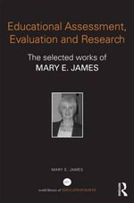 Educational Assessment, Evaluation and Research : The Selected Works of Mary E. James - Mary E. James