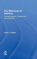 The Dilemmas of Intimacy : Conceptualization, Assessment, and Treatment - Karen J. Prager