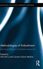 Methodologies of Embodiment : Inscribing Bodies in Qualitative Research