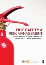 Fire Safety and Risk Management : for the NEBOSH National Certificate in Fire Safety and Risk Management - Fire Protection Association