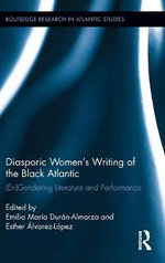 Diasporic Women's Writing of the Black Atlantic : (En)gendering Literature and Performance