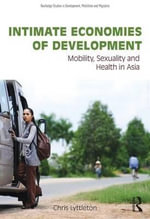 Intimate Economies of Development : Mobility, Sexuality and Health in Asia - Christopher Lyttleton