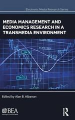 Media Management and Economics Research in a Transmedia Environment : The Political Limits of the Internet in the Post-S...