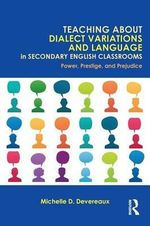 Teaching About Dialect Variations and Language in Secondary English Classrooms : Power, Prestige, and Prejudice - Michelle D. Devereaux