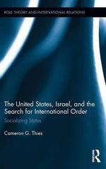 The United States, Israel and the Search for International Order : Socializing States - Cameron G. Thies