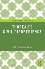 The Routledge Guidebook to Thoreau's Civil Disobedience - Bob Pepperman Taylor