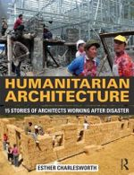 Humanitarian Architecture : 15 Stories of Architects Working After Natural Disasters