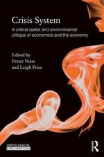 Crisis System : A critical realist and environmental critique of contemporary economics