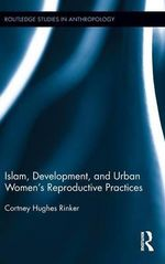 Islam, Development, and Urban Women's Reproductive Practices : Marriage and Divorce Among the Druze - Cortney Hughes Rinker