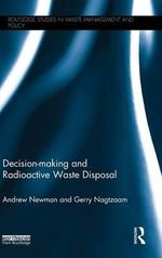 Decision-making and Radioactive Waste Disposal : Routledge Studies in Waste Management and Policy - Andrew Newman