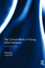 The Critical Merits of Young Adult Literature : Coming of Age