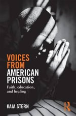 Voices from American Prisons : Faith, Education and Healing - Kaia Stern