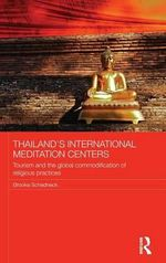 Thailand's International Meditation Centers : Tourism and the Global Commodification of Religious Practices - Brooke Schedneck
