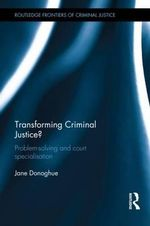 Transforming Criminal Justice? : Problem-Solving and Court Specialization - Jane Donoghue