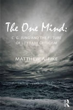 The One Mind : C. G. Jung and the Future of Literary Criticism - Matthew A. Fike