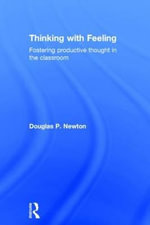 Thinking with Feeling : Fostering Productive Thought in the Classroom - Douglas P. Newton