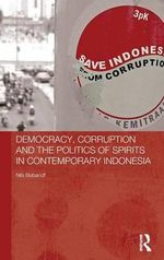 Democracy, Corruption and the Politics of Spirits in Contemporary Indonesia - Nils Bubandt