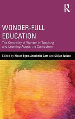 Wonder-Full Education : The Centrality of Wonder in Teaching and Learning Across the Curriculum