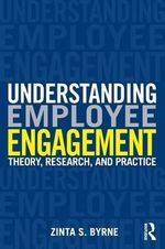 Understanding What Employee Engagement is and is not : Implications for Theory, Research, and Practice - Zinta Byrne