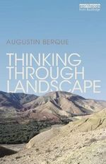 Thinking Through Landscape - Augustin Berque