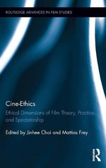 Cine-Ethics : Ethical Dimensions of Film Theory, Practice and Spectatorship