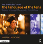 The Filmmaker's Eye: the Language of the Lens : The Power of Lenses and the Expressive Cinematic Image - Gustavo Mercado