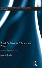 Russia's Security Policy Under Putin : A Critical Perspective - Aglaya Snetkov