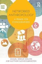 Networked Anthropology : A Primer for Ethnographers - Samuel Gerald Collins